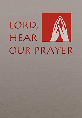 Lord, Hear Our Prayer: The Prayer of the Faithful for Sundays, Holy Days, and Ritual Masses (...
