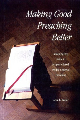 9780814622155: Making Good Preaching Better: A Step-By-Step Guide to Scripture-Based, People-Centered Preaching