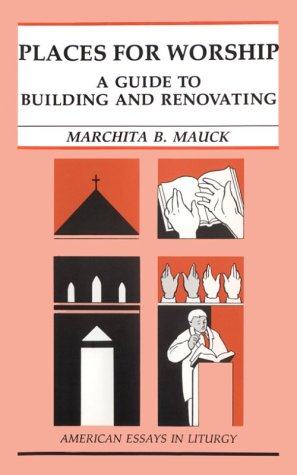 9780814622834: Places for Worship: A Guide to Building and Renovating (American Essays in Liturgy)