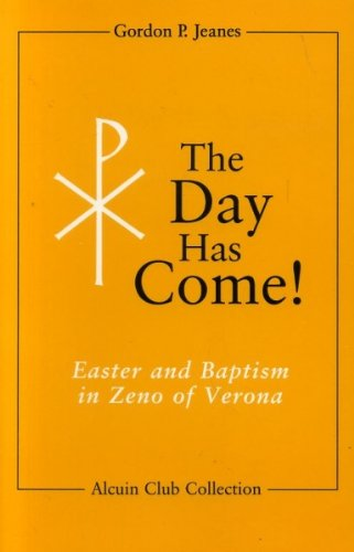 9780814623411: The Day Has Come!: Easter and Baptism in Zeno of Verona (Alcuin Club Collection)