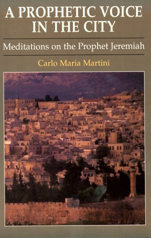 A Prophetic Voice in the City: Meditations on the Prophet Jeremiah (081462412X) by Carlo Maria Martini