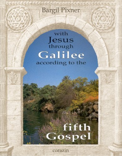 With Jesus Through Galilee According to the Fifth Gospel: Pixner, Bargil