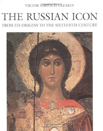 RUSSIAN ICON, THE; From Its Origin to the Sixteenth Century: Lazarev, Viktor Nikitich