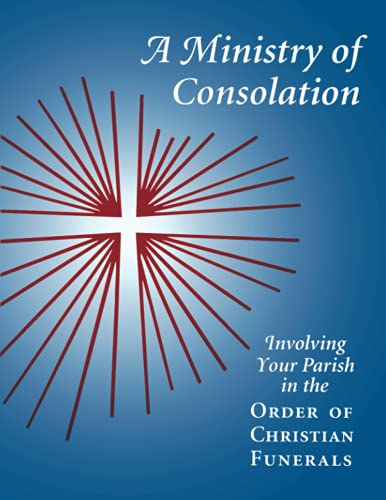 A Ministry of Consolation: Involving Your Parish in the Order of Christian Funerals: Piil, C.S.J., ...