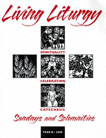 9780814625675: Living Liturgy: Spirituality, Celebration, and Catechesis for Sundays and Solemnities : Year B, 2000