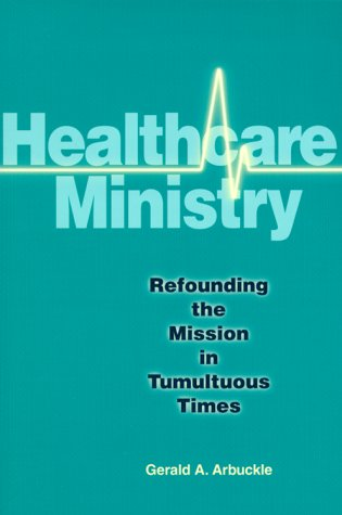 9780814625705: Healthcare Ministry: Refounding the Mission in Tumultuous Times