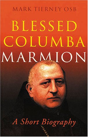 Blessed Columba Marmion : A Short Biography: Tierney, Mark
