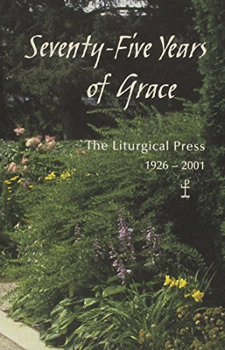 Seventy-Five Years of Grace: The Liturgical Press, 1926-2001: Twomey, Mark J.