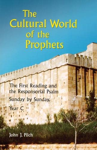 The Cultural World of the Prophets: The First Reading and the Responsorial Psalm, Sunday by Sunday,...