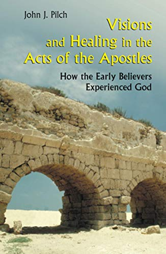 Visions and Healing in the Acts of the Apostles: How the Early Believers Experienced God (0814627978) by John J. Pilch