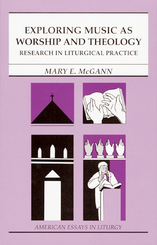 9780814628249: Exploring Music as Worship and Theology: An Interdisciplinary Method for Studying Liturgical Practice (American Essays in Liturgy series)