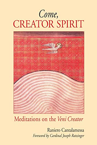 Come, Creator Spirit: Meditations on the Veni Creator: Cantalamessa OFM Cap, Raniero