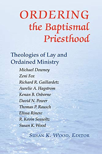 9780814629413: Ordering the Baptismal Priesthood: Theologies of Lay and Ordained Ministry