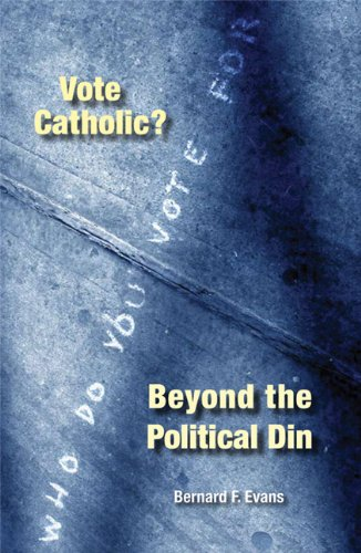 Vote Catholic?: Beyond the Political Din: Evans, Bernard F.