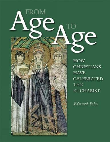 9780814630785: From Age to Age: How Christians Have Celebrated the Eucharist (Revised and Expanded Edition)