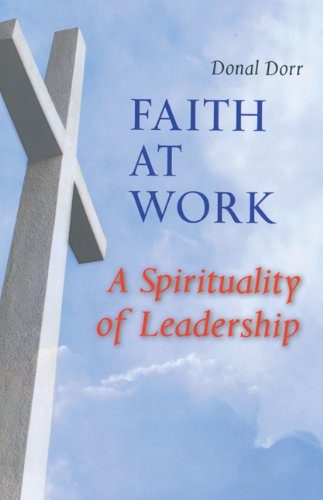 Faith at Work: A Spirituality of Leadership: Donal Dorr