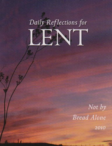 Not by Bread Alone: Daily Reflections for Lent 2010: Cormier, Jay