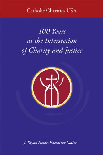 Catholic Charities USA: 100 Years at the Intersection of Charity and Justice: Hehir, J. Bryan [...