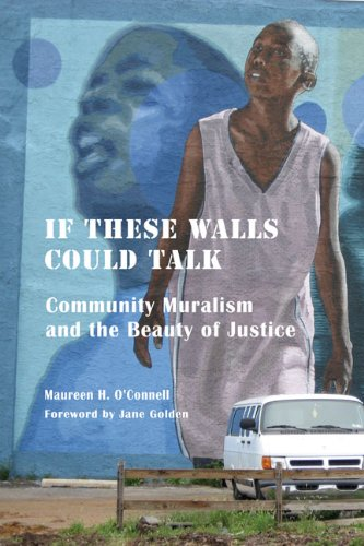 If These Walls Could Talk: Community Muralism and the Beauty of Justice: Maureen O'Connell Phd