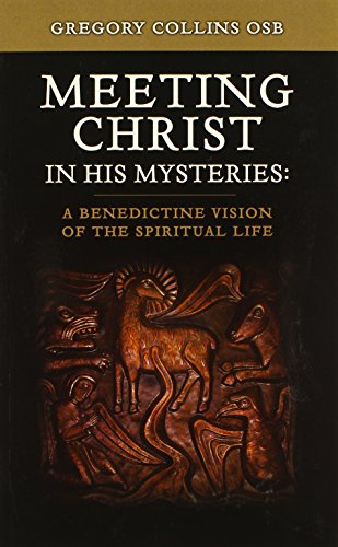 9780814633724: Meeting Christ in His Mysteries: A Benedictine Vision of the Spiritual Life