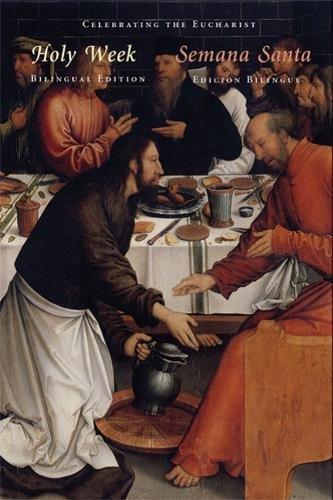 Holy Week/Semana Santa: Special Bilingual Edition of Celebrating the Eucharist (English and Spanish...