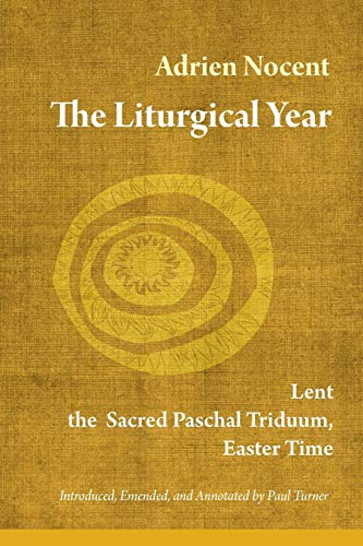 9780814635704: The Liturgical Year: Lent, The Sacred Paschal Triduum, Easter Time: 2