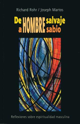 de Hombre Salvaje a Hombre Sabio: Reflexiones Sobre Espiritualidad Masculina (Spanish Edition) (0814642586) by Richard Rohr; Joseph Martos