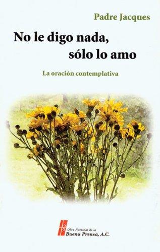 9780814643020: No Le Digo NADA, Solo Lo Amo: La Oracion Contemplativa
