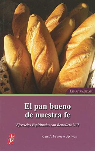 9780814643075: El Pan Bueno De Nuestra Fe: Ejercicios Espirituales con Benedicto XVI Espiritualidad (Spanish Edition)