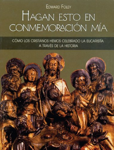 9780814643129: Hagan Esto En Conmemoración Mía: Cómo los cristianos hemos celebrado la eucaristía a través de la historia (Spanish Edition)