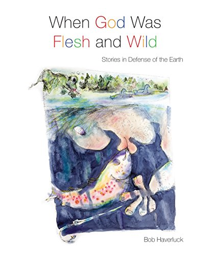 9780814646212: When God Was Flesh and Wild: Stories in Defense of the Earth