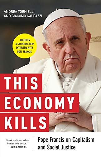 This Economy Kills: Pope Francis on Capitalism and Social Justice