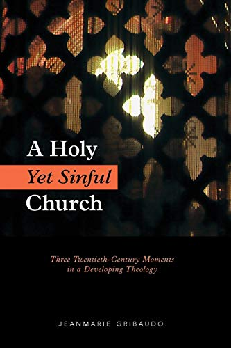 A Holy Yet Sinful Church: Three Twentieth-Century Moments in a Developing Theology: Jeanmarie ...