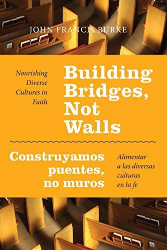 9780814648087: Building Bridges, Not Walls - Construyamos puentes, no muros: Nourishing Diverse Cultures in Faith – Alimentar a las diversas culturas en la fe (English and Spanish Edition)