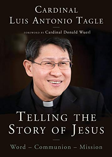 Telling the Story of Jesus: Word-Communion-Mission: Tagle, Luis Antonio