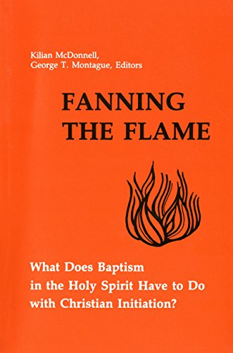 9780814650134: Fanning the Flame: What Does Baptism in the Holy Spirit Have to Do with Christian Initiation?