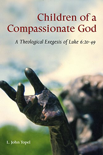 9780814650851: Children of a Compassionate God: A Theological Exegesis of Luke 6:20-49 (Scripture)