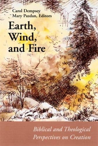 Earth, Wind, and Fire: Biblical and Theological: Barbara Ellen Bowe,