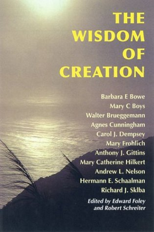 The Wisdom of Creation (9780814651223) by Barbara Ellen Bowe; Mary C. Boys; Walter Brueggemann; Agnes Cunningham; Carol Dempsey; Mary Frohlich; Anthony J. Gittins; Mary Catherine Hilkert;...