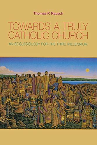 9780814651872: Towards a Truly Catholic Church: An Ecclesiology for the Third Millennium