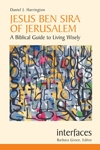 Jesus Ben Sira of Jerusalem: A Biblical Guide to Living Wisely (Interfaces) (0814652123) by Daniel J. Harrington SJ