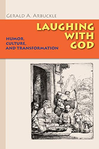 Laughing with God: Humor, Culture, and Transformation: Gerald A. Arbuckle SM