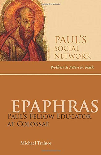 9780814652305: Epaphras: Paul's Educator at Colossae (Paul's Social Network: Brothers & Sisters in Faith)