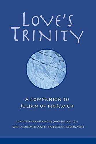 Love's Trinity: A Companion to Julian of Norwich: Father John Julian OJN, John-Julian, Father,...