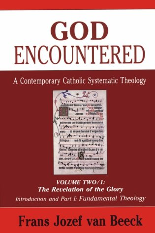 9780814654989: God Encountered: A Contemporary Catholic Systematic Theology/Vol Two/1 : The Revelation of the Glory/Introduction and Part I : Fundamental Theology