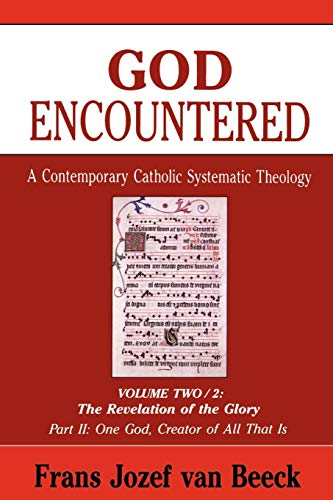 9780814654996: God Encountered: A Contemporary Catholic Systematic Theology, Vol. 2: The Revelation of the Glory , Part 2: One God, Creator of All That Is