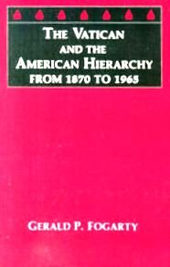 9780814655337: The Vatican and the American Hierarchy from 1870 to 1965 (Michael Glazier Books)