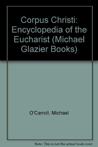 Corpus Christi: An Encyclopedia of the Eucharist (Michael Glazier Books): O'Carroll, C.S.Sp., ...