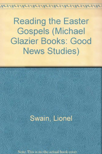 Reading the Easter Gospels (Good News Studies) (9780814656990) by Lionel Swain