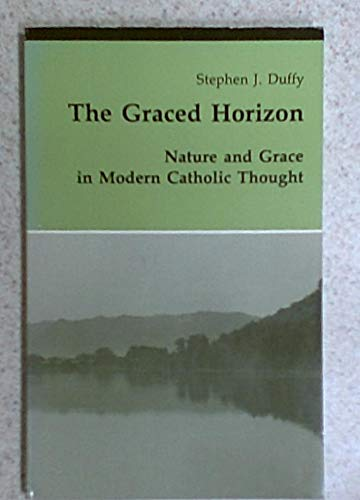 9780814657058: The Graced Horizon: Nature and Grace in Modern Catholic Thought